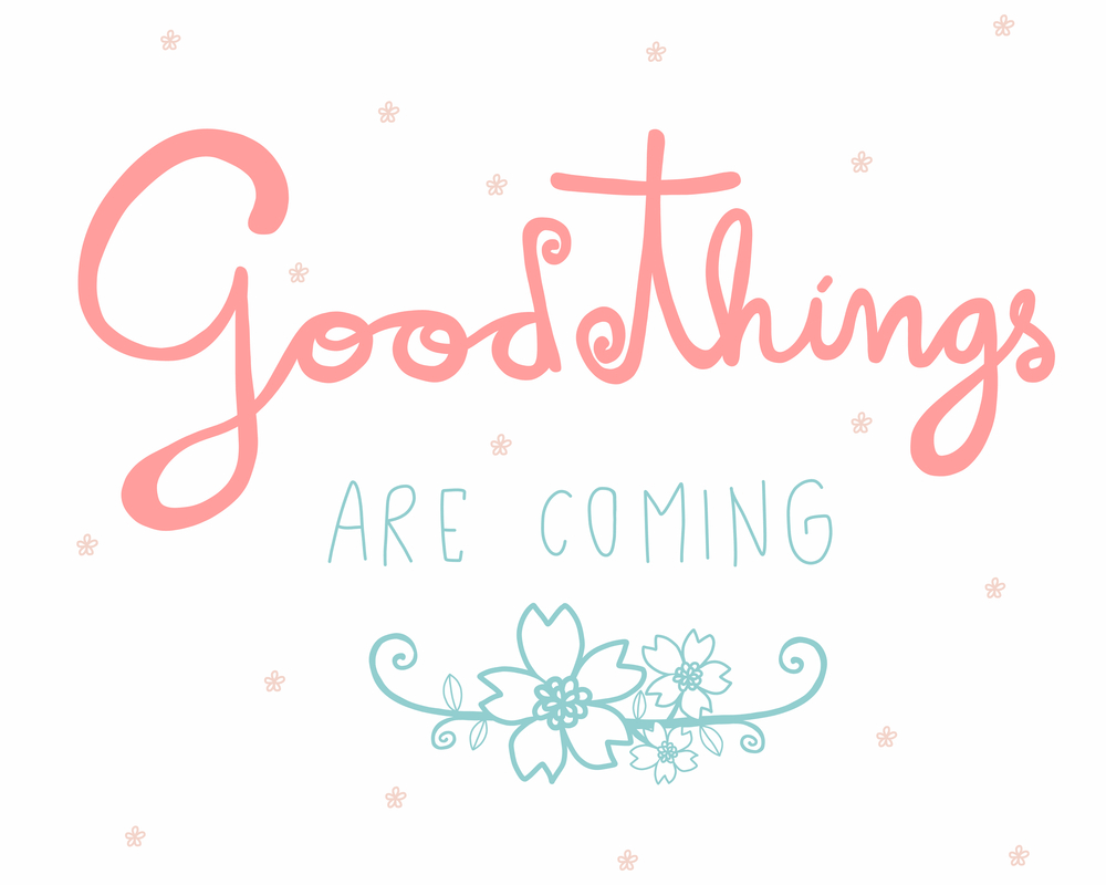 good things are coming graphic
